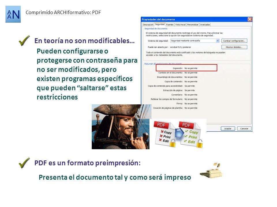 Comprimido ARCHIformativo: PDF En teoría no son modificables… Pueden configurarse o protegerse con contraseña para no ser modificados, pero existen pr