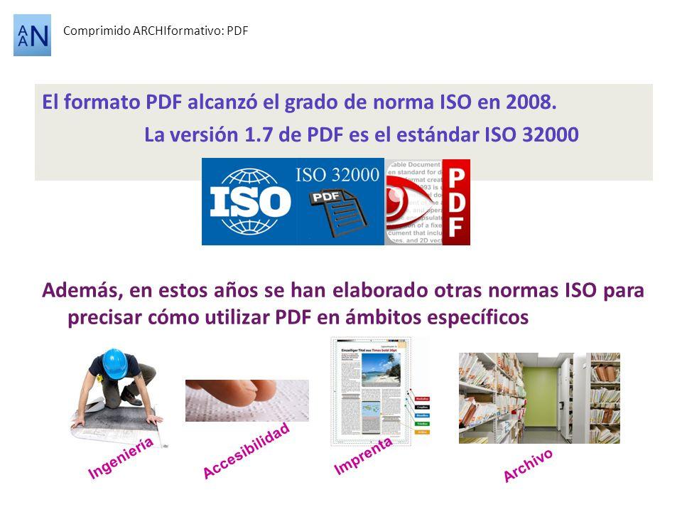 El formato PDF alcanzó el grado de norma ISO en 2008. La versión 1.7 de PDF es el estándar ISO 32000 Comprimido ARCHIformativo: PDF Además, en estos a