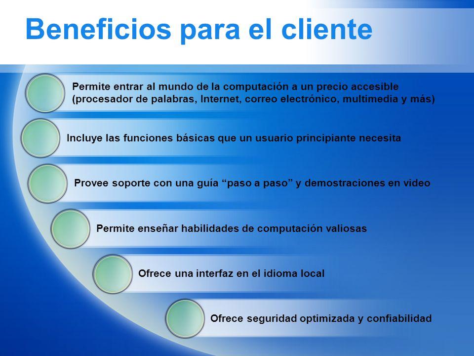 Beneficios para el cliente Permite entrar al mundo de la computación a un precio accesible (procesador de palabras, Internet, correo electrónico, mult