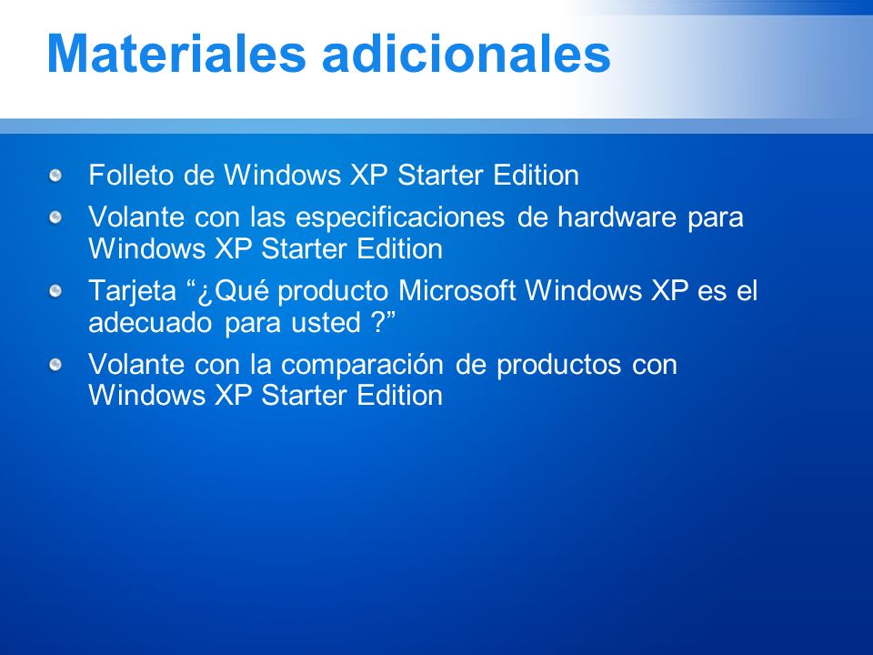 Materiales adicionales Folleto de Windows XP Starter Edition Volante con las especificaciones de hardware para Windows XP Starter Edition Tarjeta ¿Qué producto Microsoft Windows XP es el adecuado para usted .