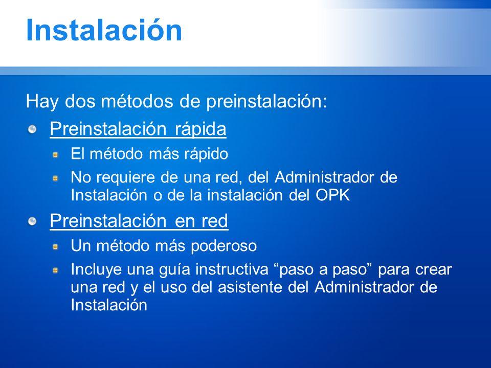 Instalación Hay dos métodos de preinstalación: Preinstalación rápida El método más rápido No requiere de una red, del Administrador de Instalación o d