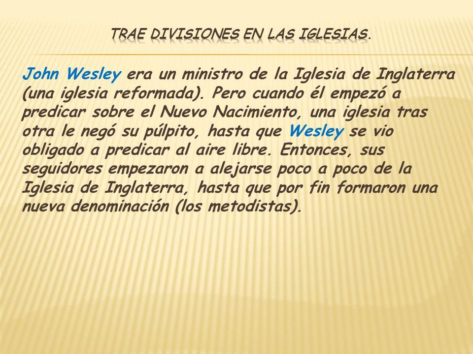 John Wesley era un ministro de la Iglesia de Inglaterra (una iglesia reformada). Pero cuando él empezó a predicar sobre el Nuevo Nacimiento, una igles