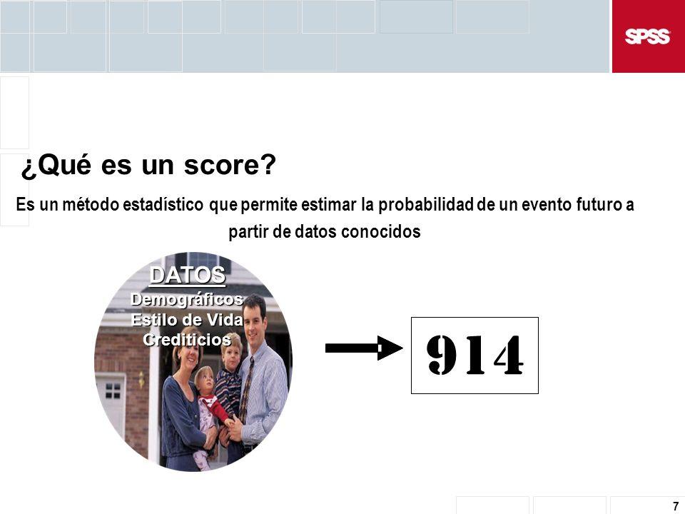 7 Es un método estadístico que permite estimar la probabilidad de un evento futuro a partir de datos conocidos DATOSDemográficos Estilo de Vida Crediticios 914 ¿Qué es un score