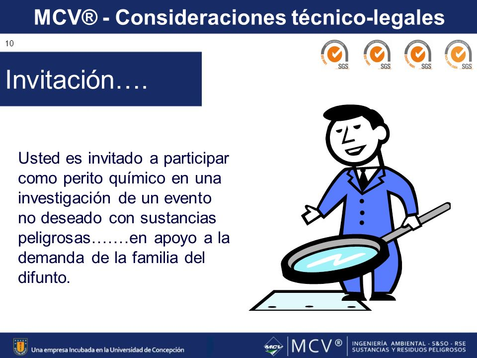 MCV® - Consideraciones técnico-legales 10 Usted es invitado a participar como perito químico en una investigación de un evento no deseado con sustanci