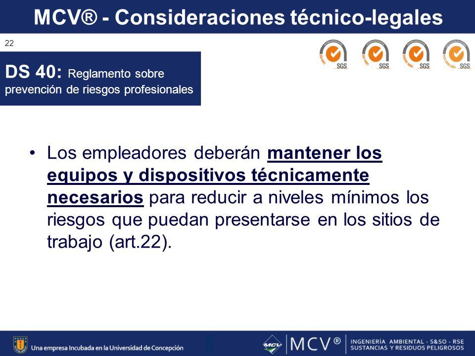 MCV® - Consideraciones técnico-legales 22 Los empleadores deberán mantener los equipos y dispositivos técnicamente necesarios para reducir a niveles m