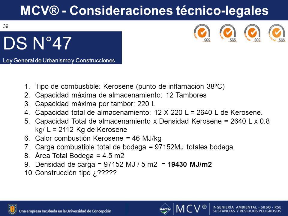 MCV® - Consideraciones técnico-legales 39 DS N°47 Ley General de Urbanismo y Construcciones 1.Tipo de combustible: Kerosene (punto de inflamación 38ºC