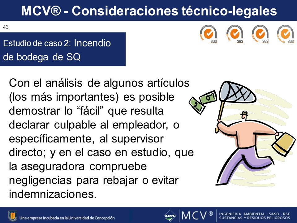 MCV® - Consideraciones técnico-legales 43 Estudio de caso 2: Incendio de bodega de SQ Con el análisis de algunos artículos (los más importantes) es po