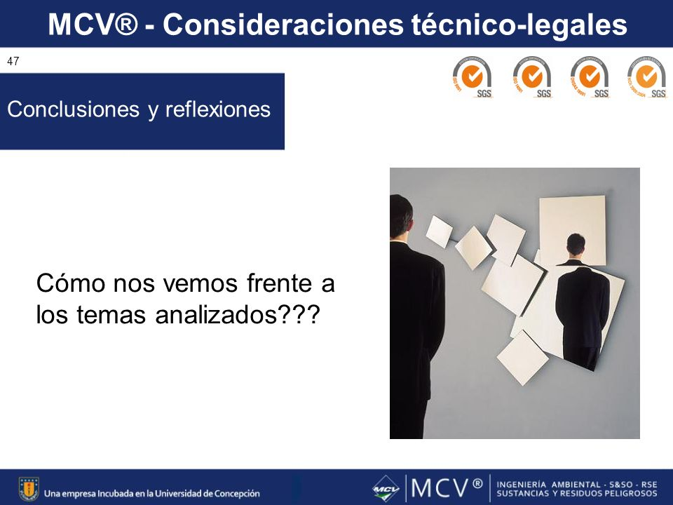 MCV® - Consideraciones técnico-legales 47 Cómo nos vemos frente a los temas analizados??? Conclusiones y reflexiones