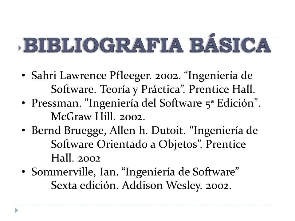 Sahri Lawrence Pfleeger. 2002. Ingeniería de Software. Teoría y Práctica. Prentice Hall. Pressman.