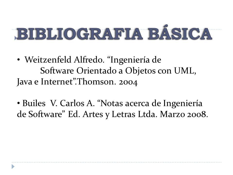 Weitzenfeld Alfredo. Ingeniería de Software Orientado a Objetos con UML, Java e Internet.Thomson. 2004 Builes V. Carlos A. Notas acerca de Ingeniería