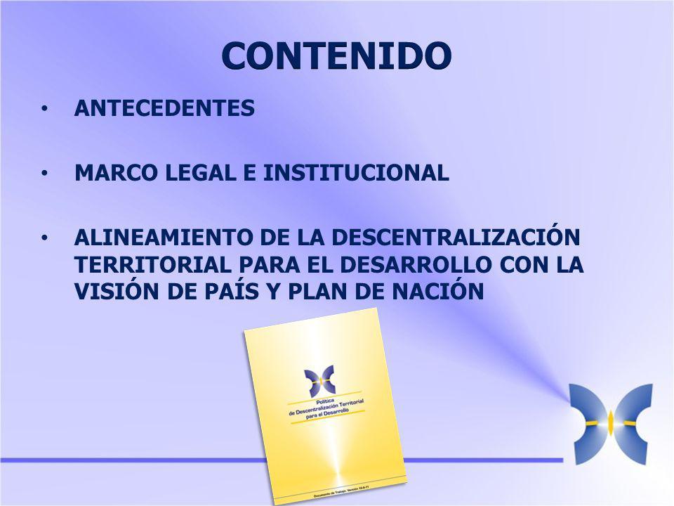 ANTECEDENTES MARCO LEGAL E INSTITUCIONAL ALINEAMIENTO DE LA DESCENTRALIZACIÓN TERRITORIAL PARA EL DESARROLLO CON LA VISIÓN DE PAÍS Y PLAN DE NACIÓN