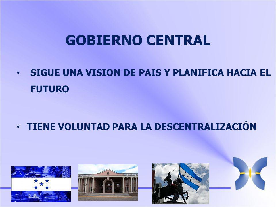 GOBIERNO CENTRAL SIGUE UNA VISION DE PAIS Y PLANIFICA HACIA EL FUTURO TIENE VOLUNTAD PARA LA DESCENTRALIZACIÓN