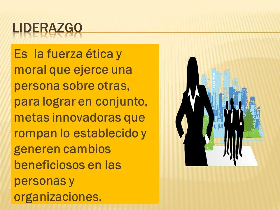 Es la fuerza ética y moral que ejerce una persona sobre otras, para lograr en conjunto, metas innovadoras que rompan lo establecido y generen cambios beneficiosos en las personas y organizaciones.