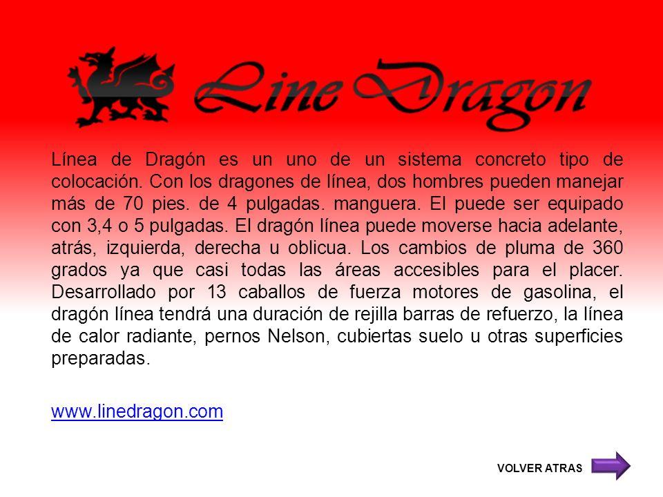 Línea de Dragón es un uno de un sistema concreto tipo de colocación. Con los dragones de línea, dos hombres pueden manejar más de 70 pies. de 4 pulgad
