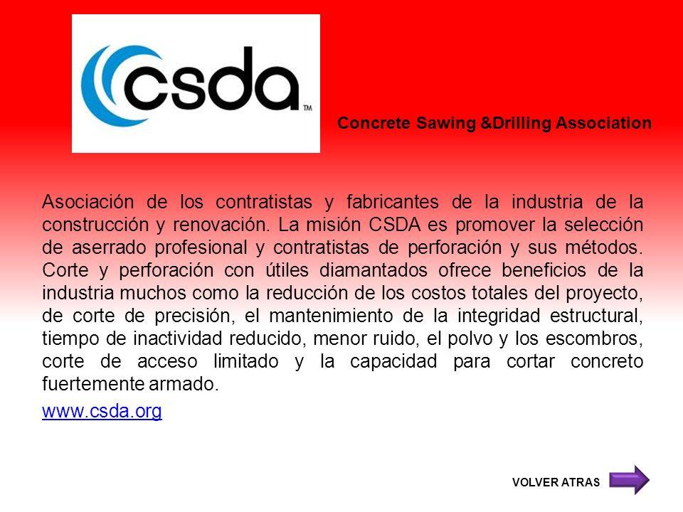 Concrete Sawing &Drilling Association Asociación de los contratistas y fabricantes de la industria de la construcción y renovación. La misión CSDA es