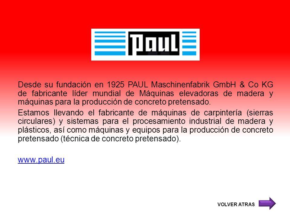 Desde su fundación en 1925 PAUL Maschinenfabrik GmbH & Co KG de fabricante líder mundial de Máquinas elevadoras de madera y máquinas para la producció