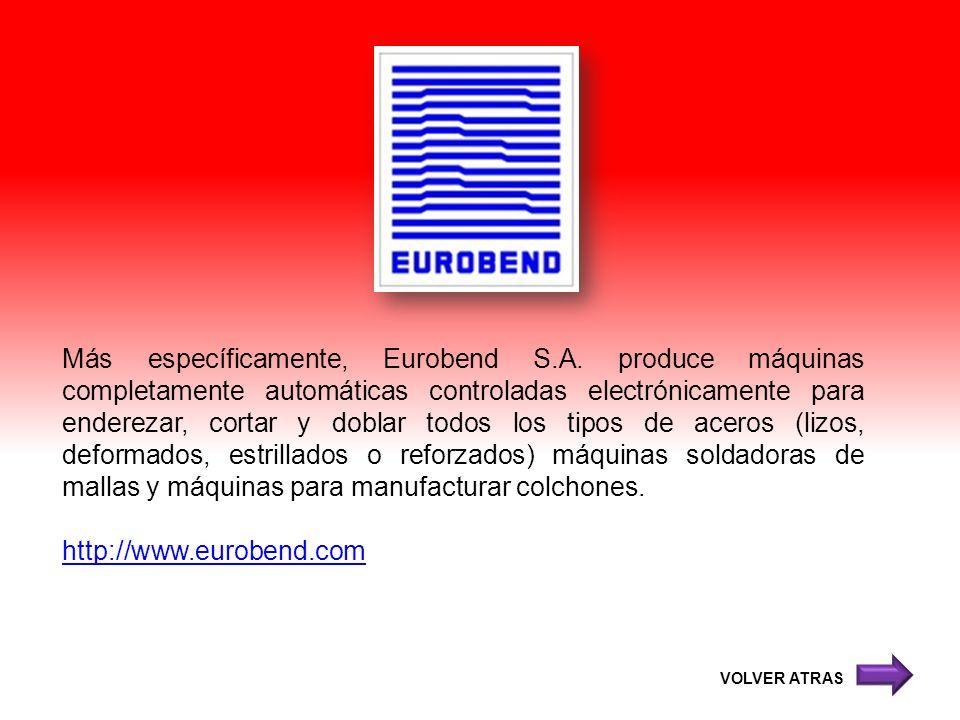 Más específicamente, Eurobend S.A. produce máquinas completamente automáticas controladas electrónicamente para enderezar, cortar y doblar todos los t