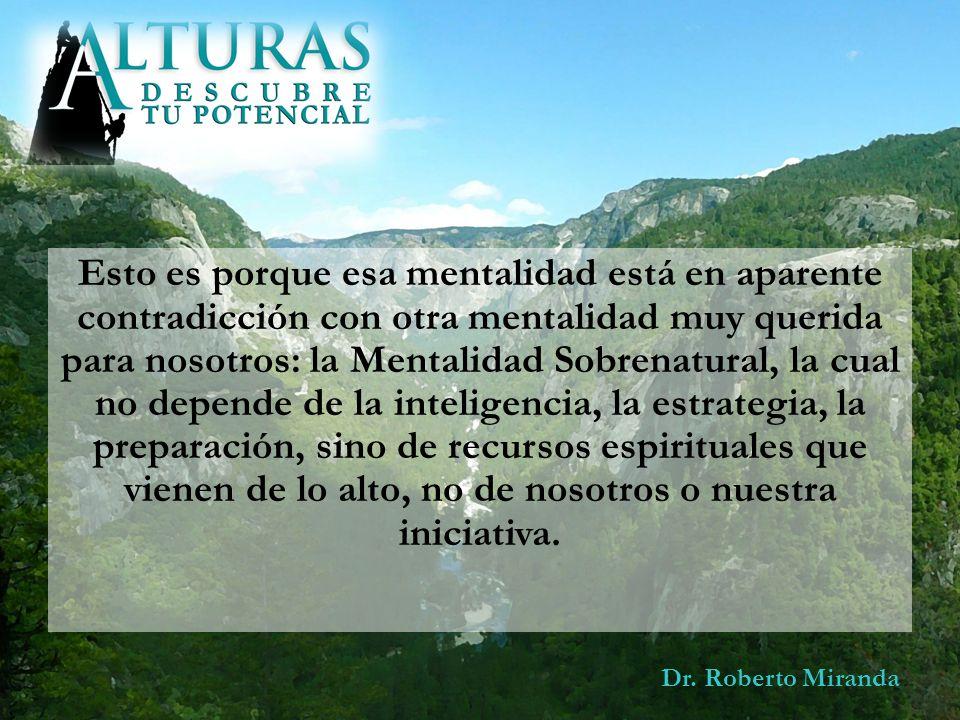 Dr. Roberto Miranda Esto es porque esa mentalidad está en aparente contradicción con otra mentalidad muy querida para nosotros: la Mentalidad Sobrenat