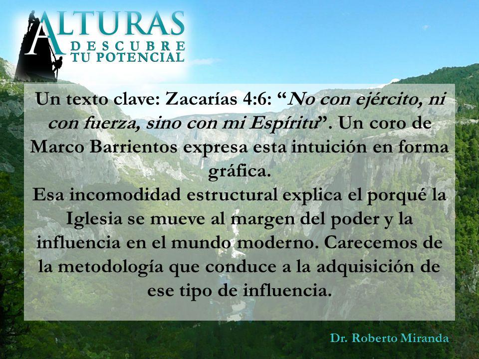 Dr. Roberto Miranda Un texto clave: Zacarías 4:6: No con ejército, ni con fuerza, sino con mi Espíritu. Un coro de Marco Barrientos expresa esta intui