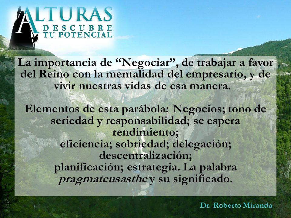 Dr. Roberto Miranda La importancia de Negociar, de trabajar a favor del Reino con la mentalidad del empresario, y de vivir nuestras vidas de esa maner