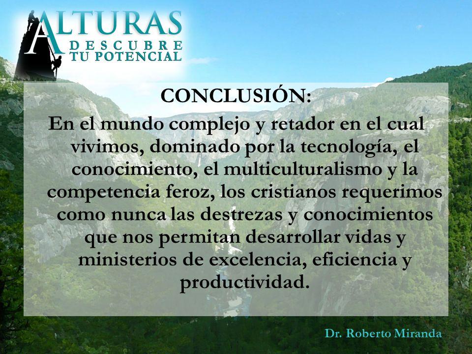 Dr. Roberto Miranda CONCLUSIÓN: En el mundo complejo y retador en el cual vivimos, dominado por la tecnología, el conocimiento, el multiculturalismo y