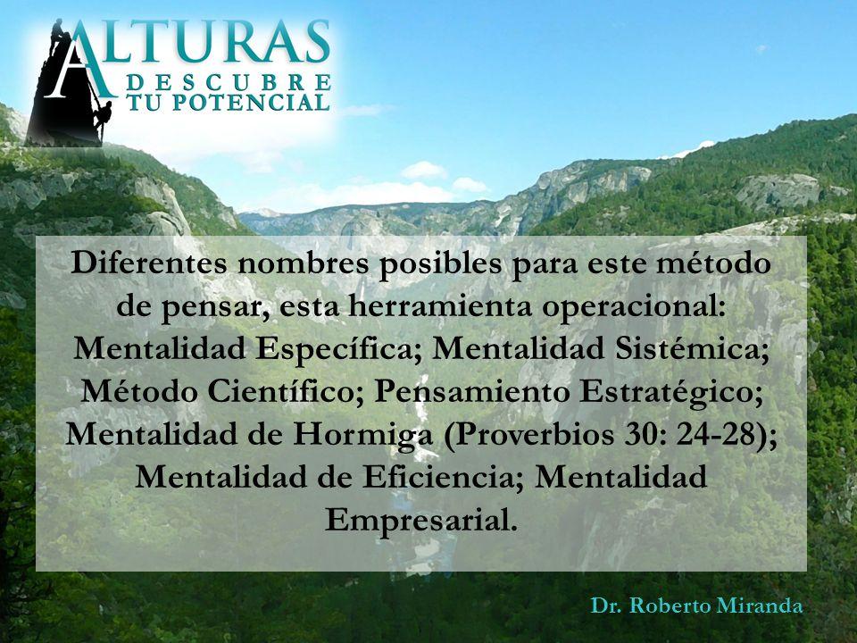 Dr. Roberto Miranda Diferentes nombres posibles para este método de pensar, esta herramienta operacional: Mentalidad Específica; Mentalidad Sistémica;
