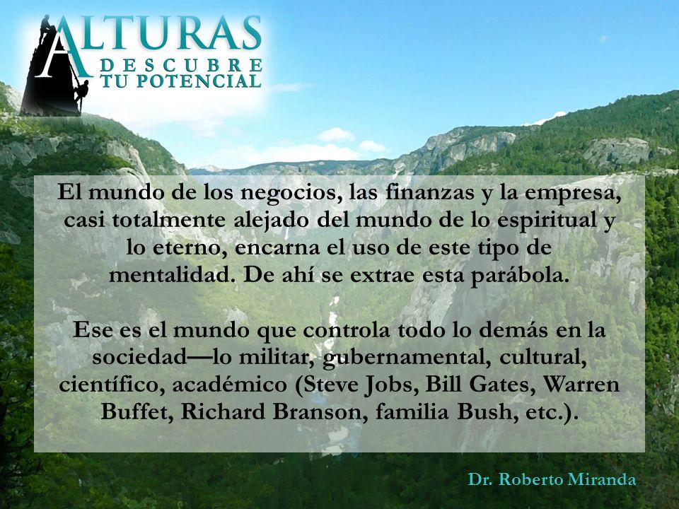 Dr. Roberto Miranda El mundo de los negocios, las finanzas y la empresa, casi totalmente alejado del mundo de lo espiritual y lo eterno, encarna el us