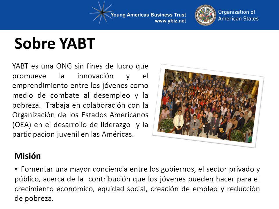 Sobre YABT YABT es una ONG sin fines de lucro que promueve la innovación y el emprendimiento entre los jóvenes como medio de combate al desempleo y la pobreza.