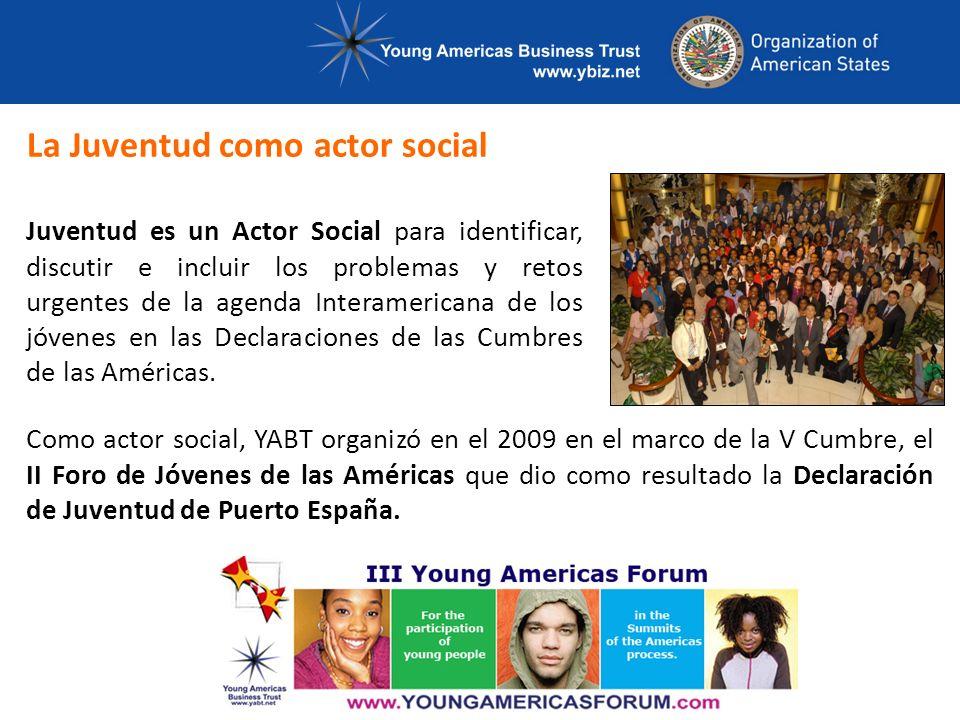La Juventud como actor social Juventud es un Actor Social para identificar, discutir e incluir los problemas y retos urgentes de la agenda Interamericana de los jóvenes en las Declaraciones de las Cumbres de las Américas.