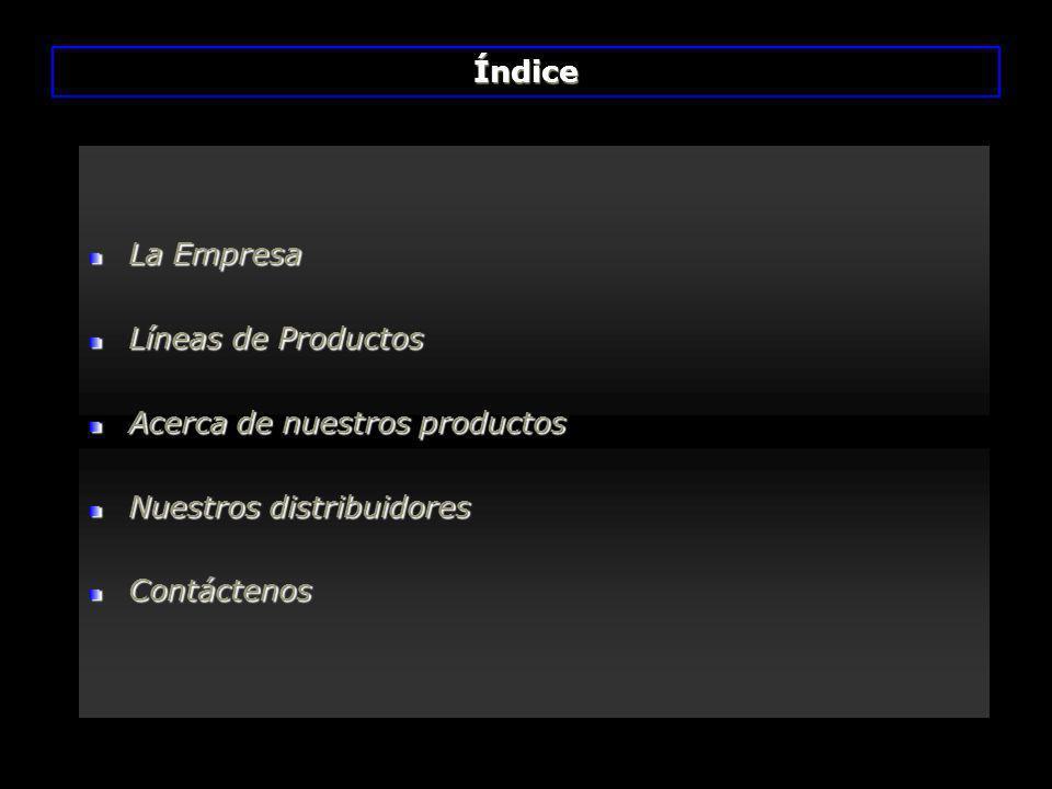 La Empresa Líneas de Productos Acerca de nuestros productos Nuestros distribuidores Contáctenos Índice