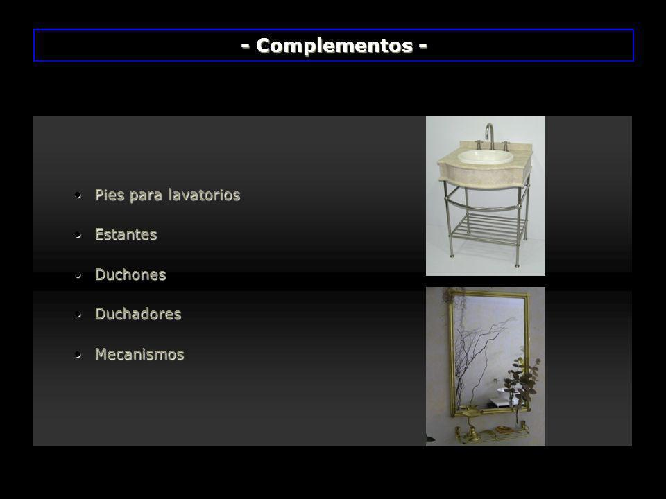 Pies para lavatoriosPies para lavatorios EstantesEstantes DuchonesDuchones DuchadoresDuchadores MecanismosMecanismos - Complementos -