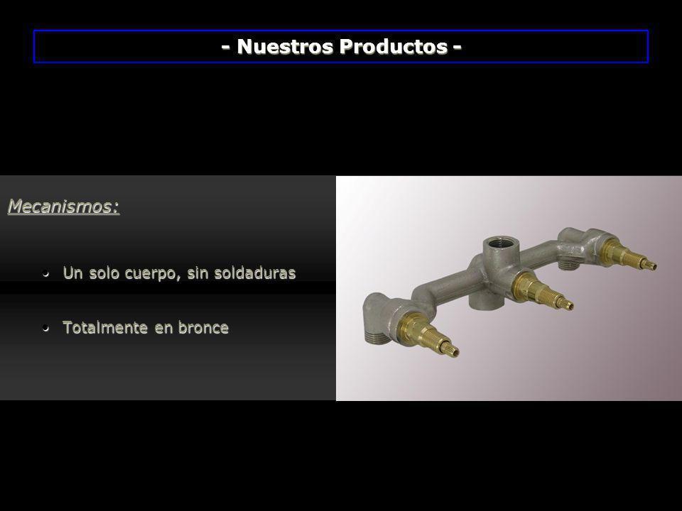 Mecanismos: Un solo cuerpo, sin soldadurasUn solo cuerpo, sin soldaduras Totalmente en bronceTotalmente en bronce - Nuestros Productos -