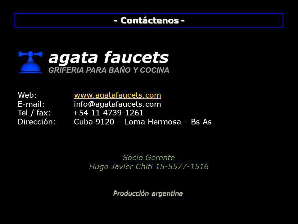 - Contáctenos - Web: www.agatafaucets.comwww.agatafaucets.com E-mail: info@agatafaucets.com Tel / fax: +54 11 4739-1261 Dirección: Cuba 9120 – Loma He