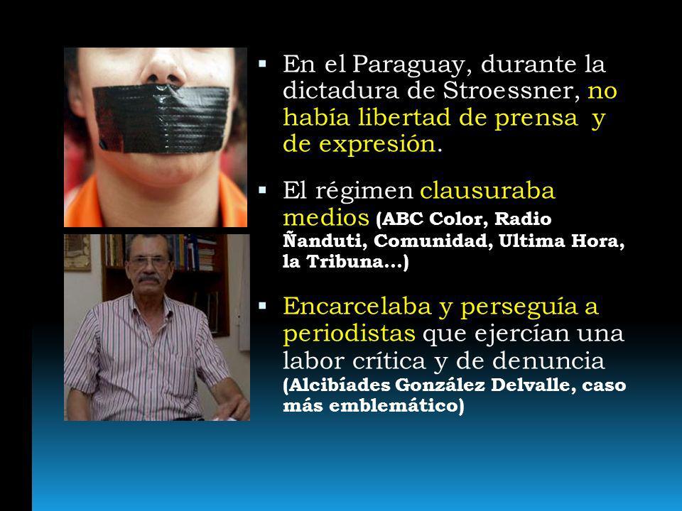 En el Paraguay, durante la dictadura de Stroessner, no había libertad de prensa y de expresión. El régimen clausuraba medios (ABC Color, Radio Ñanduti