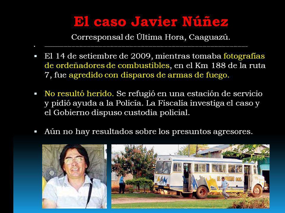 El caso Javier Núñez Corresponsal de Última Hora, Caaguazú. ------------------------------------------------------------------------------------------