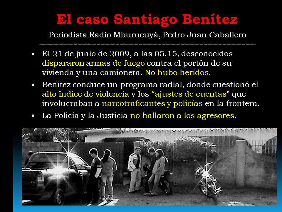 El caso Santiago Benítez Periodista Radio Mburucuyá, Pedro Juan Caballero ----------------------------------------------------------------------------
