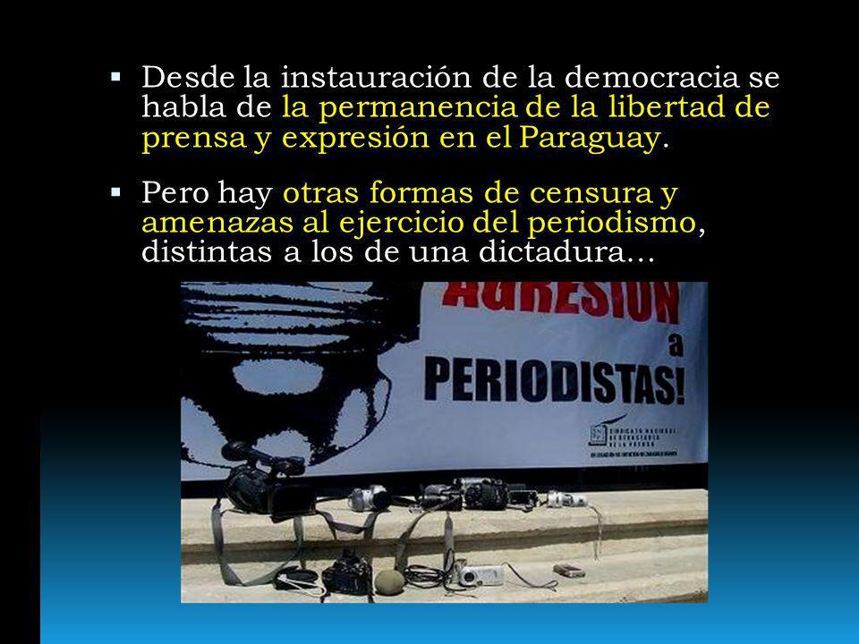 Fue esta forma de amenaza o censura la que acabó con la vida del periodista de Santiago Leguizamón el 26 de abril de 1991, en la frontera de Pedro Juan Caballero, cuyo asesinato a cargo de sicarios contratados, continúa en la total y absoluta impunidad.