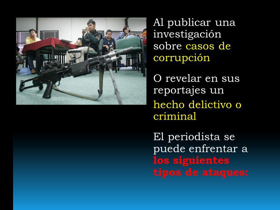 Al publicar una investigación sobre casos de corrupción O revelar en sus reportajes un hecho delictivo o criminal El periodista se puede enfrentar a l