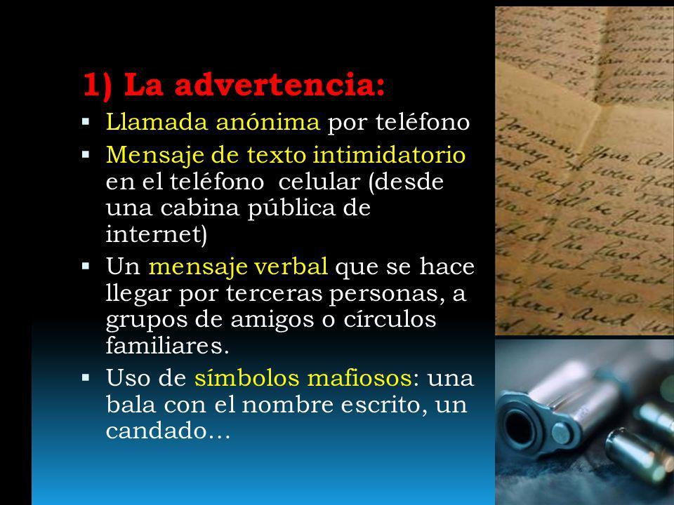 1) La advertencia: Llamada anónima por teléfono Mensaje de texto intimidatorio en el teléfono celular (desde una cabina pública de internet) Un mensaj