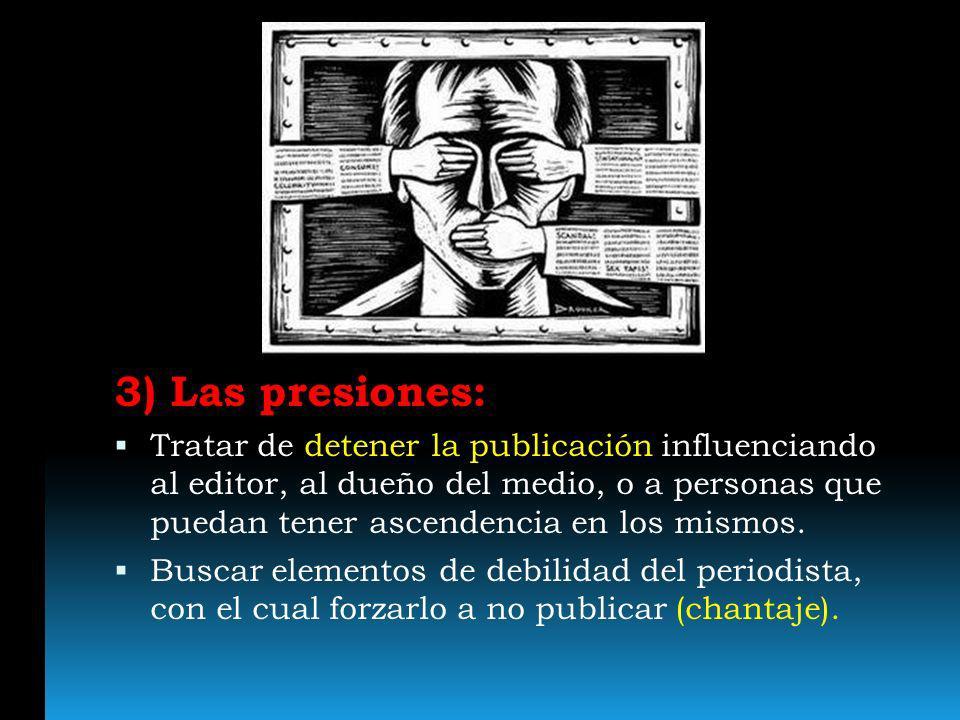 3) Las presiones: Tratar de detener la publicación influenciando al editor, al dueño del medio, o a personas que puedan tener ascendencia en los mismo