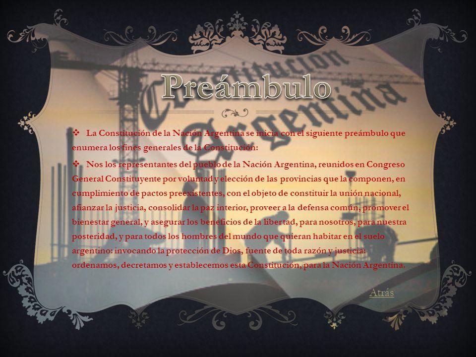 La Constitución de la Nación Argentina se inicia con el siguiente preámbulo que enumera los fines generales de la Constitución: Nos los representantes