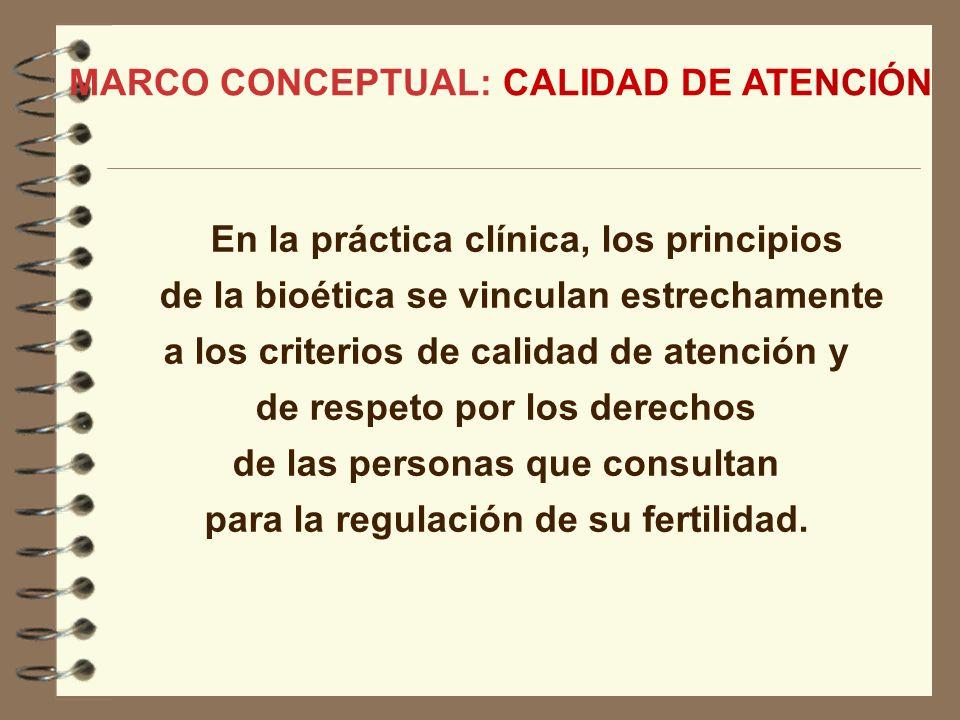En la práctica clínica, los principios de la bioética se vinculan estrechamente a los criterios de calidad de atención y de respeto por los derechos d