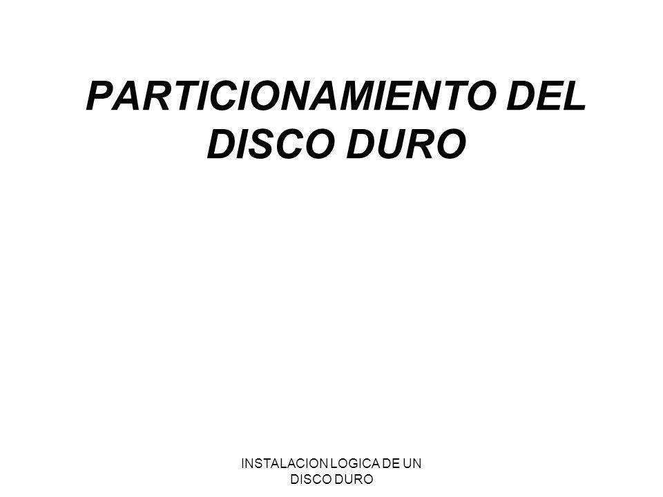 INSTALACION LOGICA DE UN DISCO DURO PARTICIONAMIENTO DEL DISCO DURO