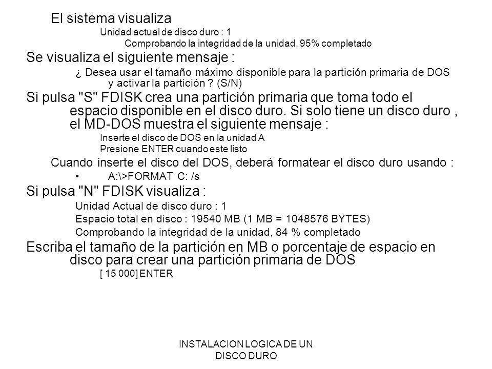 INSTALACION LOGICA DE UN DISCO DURO El sistema visualiza Unidad actual de disco duro : 1 Comprobando la integridad de la unidad, 95% completado Se vis