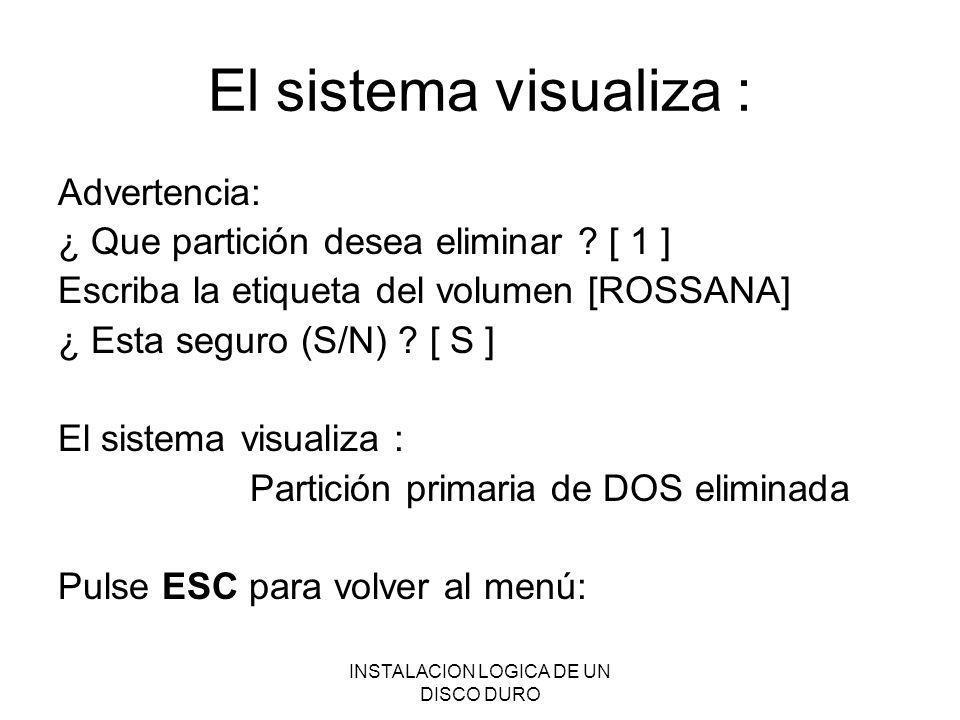 INSTALACION LOGICA DE UN DISCO DURO El sistema visualiza : Advertencia: ¿ Que partición desea eliminar ? [ 1 ] Escriba la etiqueta del volumen [ROSSAN