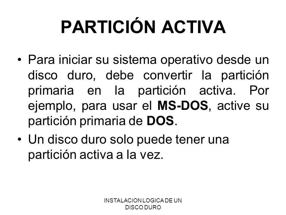 INSTALACION LOGICA DE UN DISCO DURO PARTICIÓN ACTIVA Para iniciar su sistema operativo desde un disco duro, debe convertir la partición primaria en la