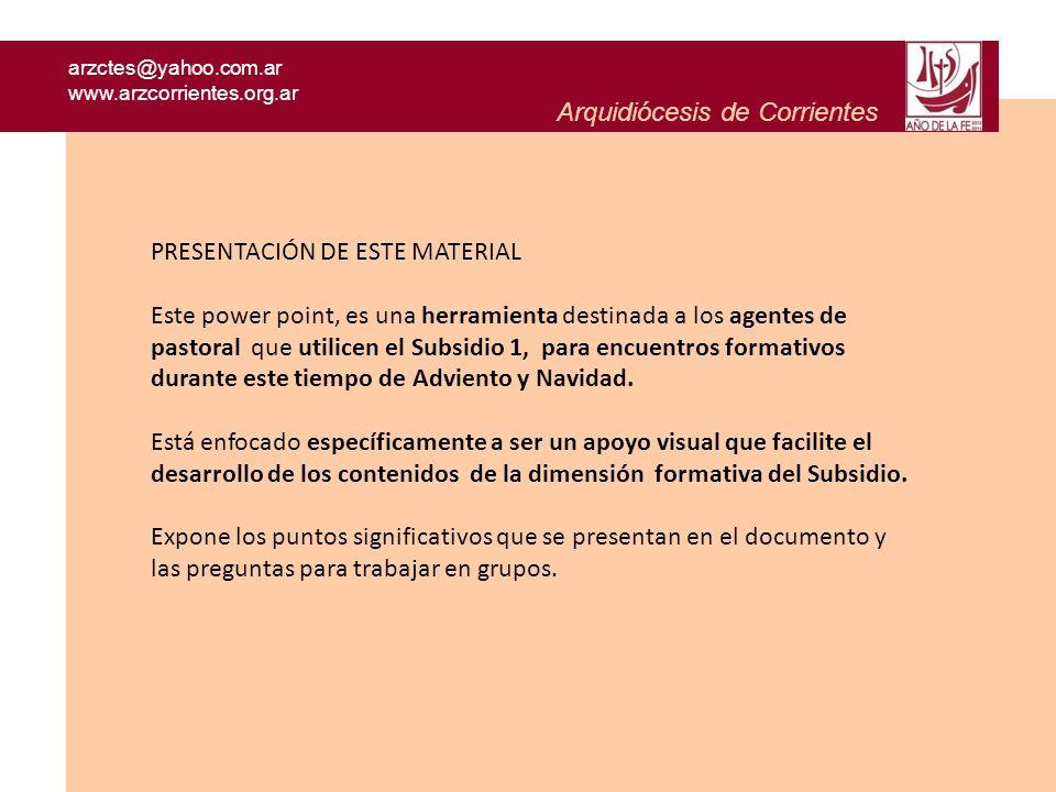 Arquidiócesis de Corrientes arzctes@yahoo.com.ar www.arzcorrientes.org.ar PRESENTACIÓN DE ESTE MATERIAL Este power point, es una herramienta destinada