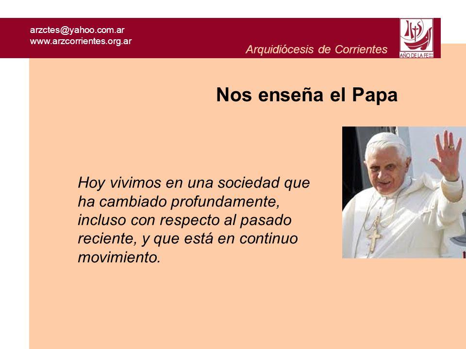 arzctes@yahoo.com.ar www.arzcorrientes.org.ar Arquidiócesis de Corrientes Nos enseña el Papa Hoy vivimos en una sociedad que ha cambiado profundamente