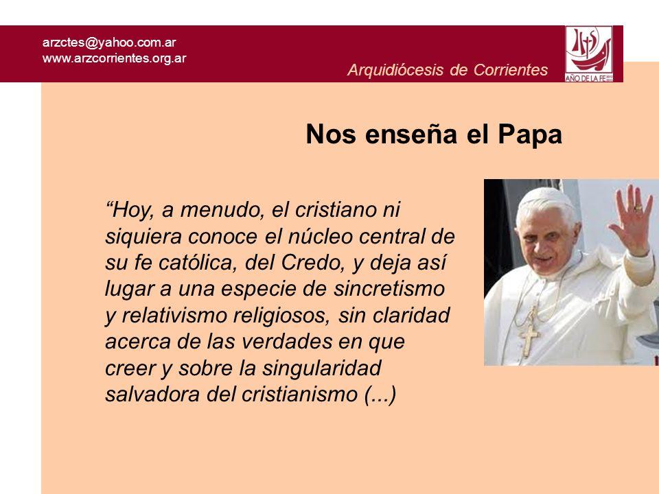 arzctes@yahoo.com.ar www.arzcorrientes.org.ar Arquidiócesis de Corrientes Nos enseña el Papa Hoy, a menudo, el cristiano ni siquiera conoce el núcleo