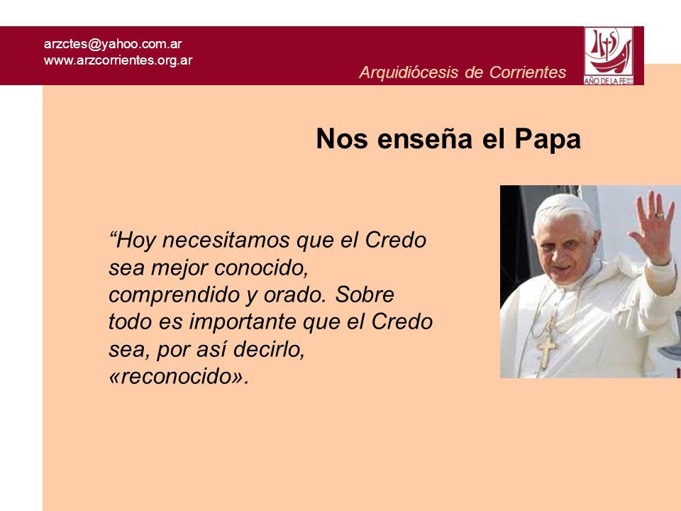 arzctes@yahoo.com.ar www.arzcorrientes.org.ar Arquidiócesis de Corrientes Nos enseña el Papa Hoy necesitamos que el Credo sea mejor conocido, comprend